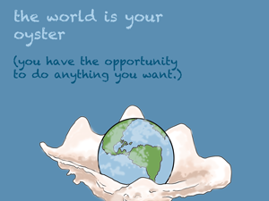 'The world is your oyster'